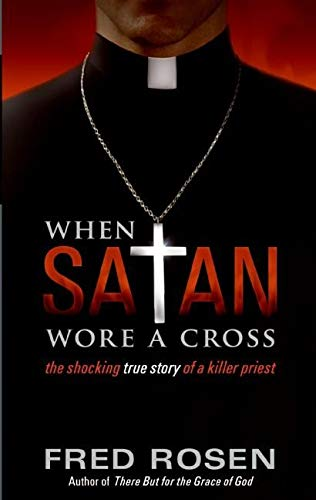 9780061239861: When Satan Wore a Cross: The Shocking True Story of a Killer Priest