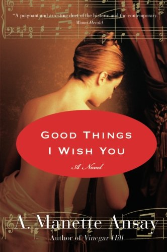 9780061239953: Good Things I Wish You: A Novel