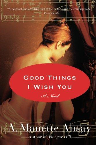 9780061239953: Good Things I Wish You: A Novel