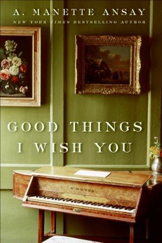 9780061239960: Good Things I Wish You: A Novel