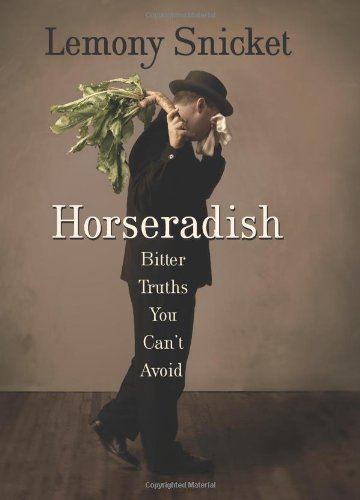 Horseradish: Bitter Truths You Can't Avoid: Snicket, Lemony