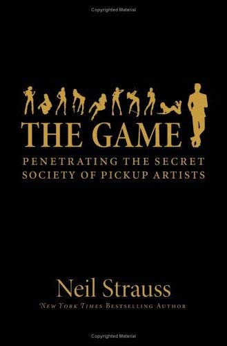 9780061240164: The Game: Penetrating the Secret Society of Pickup Artists
