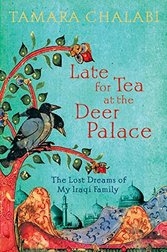 9780061240393: Late for Tea at the Deer Palace: The Lost Dreams of My Iraqi Family