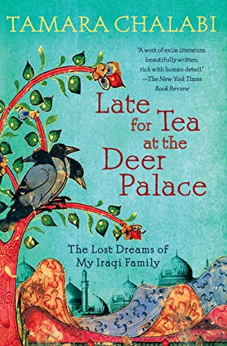 9780061240409: Late for Tea at the Deer Palace: The Lost Dreams of My Iraqi Family