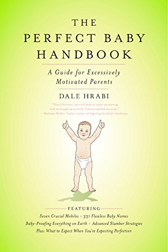 9780061242915: The Perfect Baby Handbook: A Guide for Excessively Motivated Parents