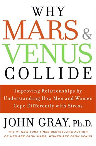 9780061242960: Why Mars and Venus Collide: Improving Relationships by Understanding How Men and Women Cope Differently with Stress