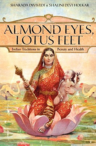 9780061246531: Almond Eyes, Lotus Feet: Indian Traditions in Beauty and Health