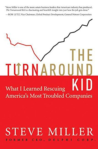 The turnaroun kid. what i learned rescuing America's most troubled companies