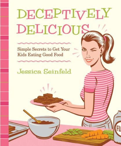 9780061251344: Deceptively Delicious: Sneaky Secrets to Get Your Kids Eating Good Foods
