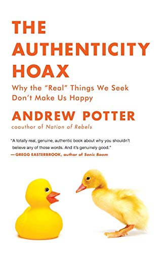 """9780061251351: The Authenticity Hoax: Why the """"Real"""" Things We Seek Don't Make Us Happy"""