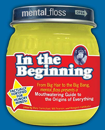 9780061251474: Mental Floss Presents in the Beginning: From Big Hair to the Big Bang, Mental_floss Presents a Mouthwatering Guide to the Origins of Everything