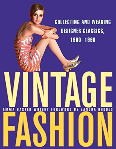 9780061252013: Vintage Fashion: Collecting and Wearing Designer Classics, 1900-1990
