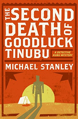 The Second Death of Goodluck Tinubu (Signed) (A Detective Kubu Mystery): Stanley, Michael