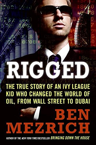 9780061252723: Rigged: The True Story of an Ivy League Kid Who Changed the World of Oil, from Wall Street to Dubai