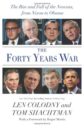 9780061253898: The Forty Years War: The Rise and Fall of the Neocons, from Nixon to Obama