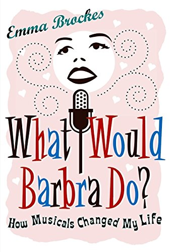 9780061254611: What Would Barbra Do?: How Musicals Changed My Life