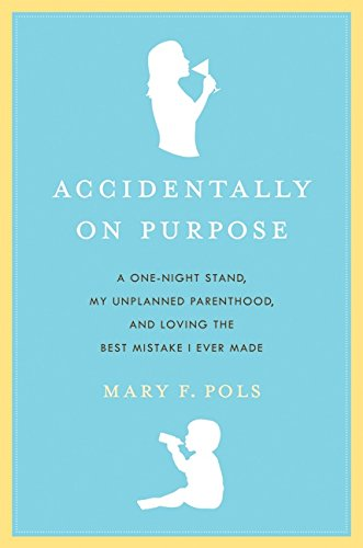 9780061256929: Accidentally on Purpose: A One-Night Stand, My Unplanned Parenthood, and Loving the Best Mistake I Ever Made