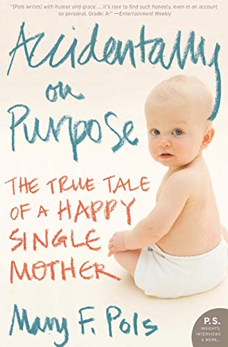 9780061256943: Accidentally on Purpose: The True Tale of a Happy Single Mother