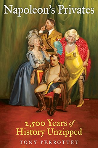 Napoleon's Privates: 2,500 Years of History Unzipped: Perrottet, Tony