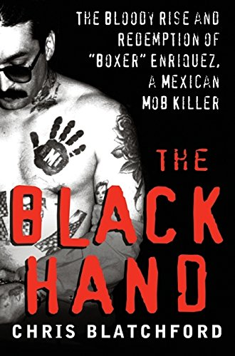 "9780061257292: The Black Hand: The Bloody Rrse and Redemption of ""Boxer"" Enriquez, a Mexican Mob Killer: The Bloody Rise and Redemption of ""Boxer"" ... of"