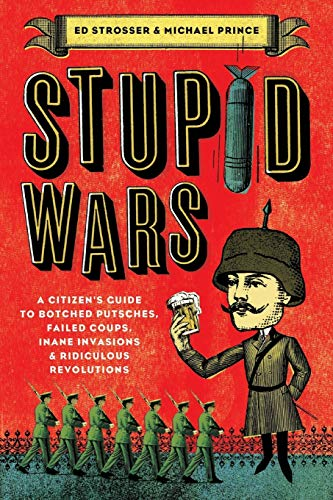 9780061258473: Stupid Wars: A Citizen's Guide to Botched Putsches, Failed Coups, Inane Invasions, and Ridiculous Revolutions