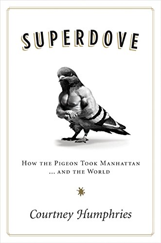9780061259166: Superdove: How the Pigeon Took Manhattan ... And the World