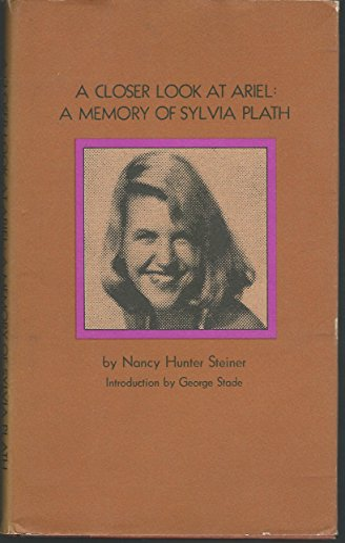 A Closer Look at Ariel : A Memory of Sylvia Plath: Plath, Sylvia] Steiner, Nancy Hunter