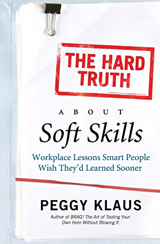 9780061284144: Hard Truth About Soft Skills, The: Workplace Lessons Smart People Wish They'd Learned Sooner