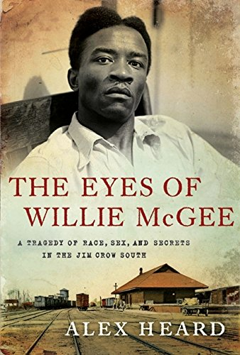 The Eyes of Willie McGee: A Tragedy of Race, Sex and Secrets (Signed First Edition): Alex Heard