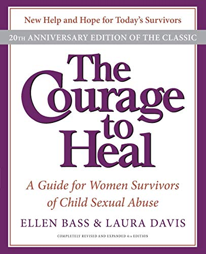 The Courage to Heal: A Guide for Women Survivors of Child Sexual Abuse: Bass, Ellen; Davis, Laura