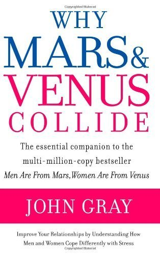 9780061285349: Why Mars and Venus Collide: Improve Your Relationships by Understanding How Men and Women Cope Differently with Stress