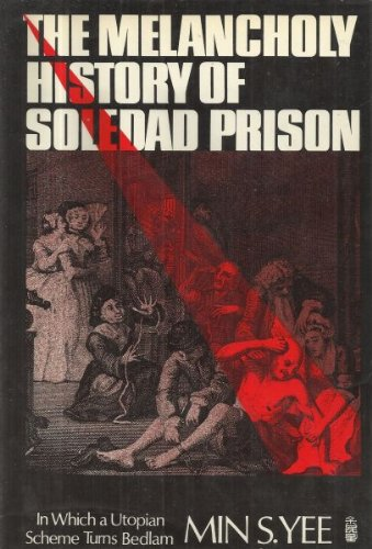 9780061298004: The Melancholy History of Soledad Prison: In Which a Utopian Scheme Turns Bedlam