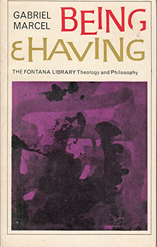 Being and Having: An Existentialist Diary: Gabriel Marcel