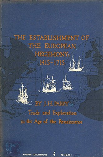 Establishment of the European Hegemony: 1415-1715; Trade and Exploration in the Age of the ...
