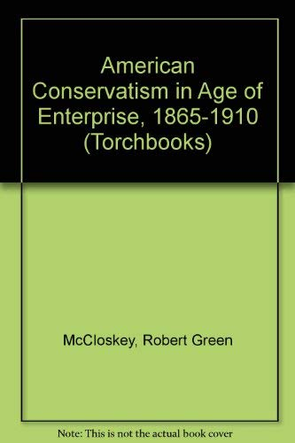 9780061311376: American Conservatism in Age of Enterprise, 1865-1910 (Torchbooks)