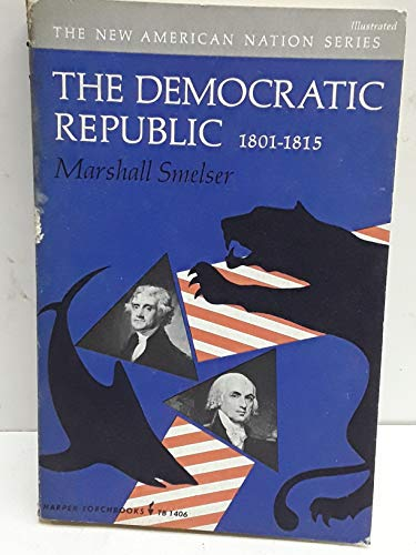 9780061314063: The Democratic Republic, 1801-1815