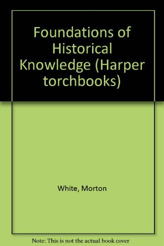 Foundations of Historical Knowledge: White, Morton