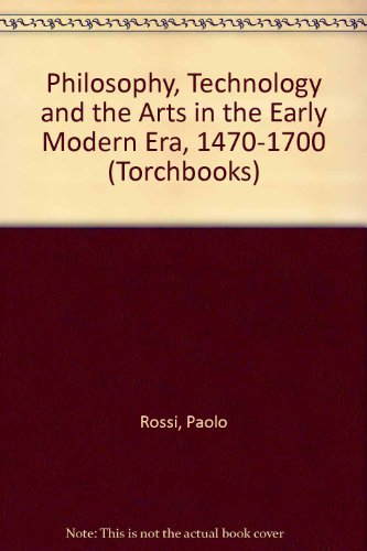 9780061314582: Philosophy, Technology and the Arts in the Early Modern Era, 1470-1700