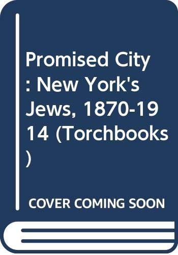 9780061315152: Promised City: New York's Jews, 1870-1914 (Torchbooks)