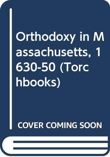 9780061315251: Orthodoxy in Massachusetts, 1630-50 (Torchbooks)