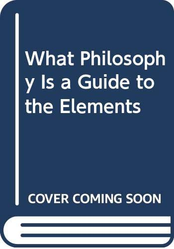 9780061315466: What Philosophy Is a Guide to the Elements
