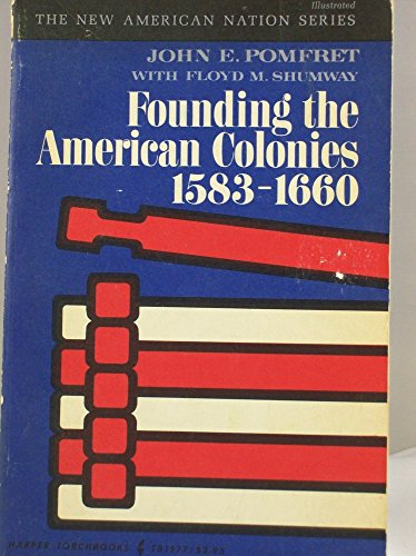 Founding the American colonies, 1583-1660 (The New American Nation series): Pomfret, John Edwin