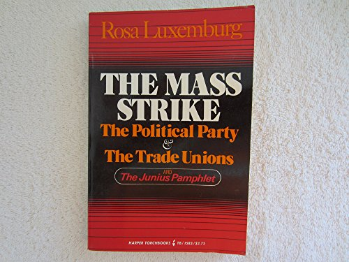 9780061315831: The mass strike: The political party and the trade unions, and the Junius pamphlet (Harper torchbooks)