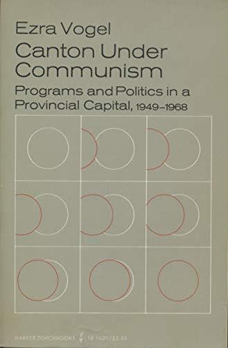 9780061316296: Canton Under Communism: Program and Politics in a Provincial Capital, 1949-68