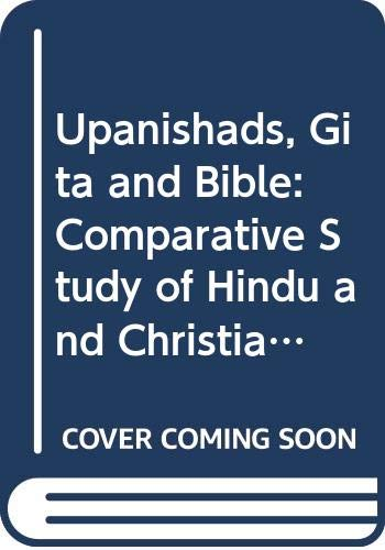 9780061316609: Upanishads, Gita and Bible: Comparative Study of Hindu and Christian Scripture (Torchbooks)