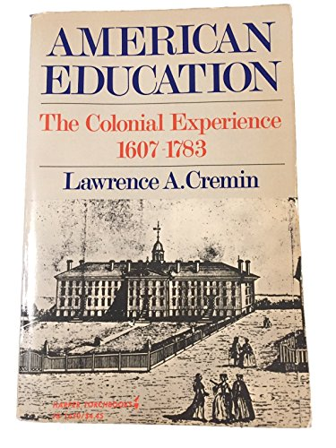 9780061316708: American Education: The Colonial Experience, 1607-1783 (Torchbooks)