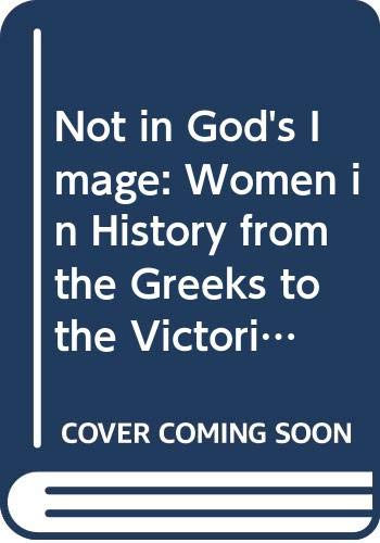 9780061316777: Not in God's Image: Women in History from the Greeks to the Victorians (Torchbooks)