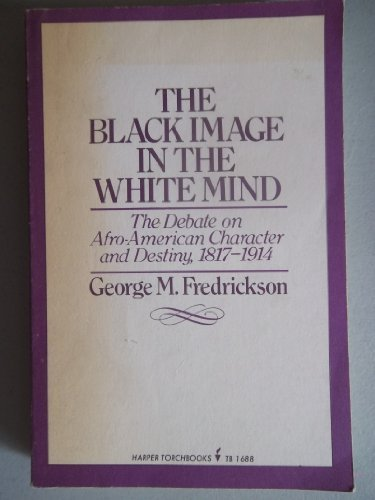 9780061316883: The Black Image in the White Mind: The Debate on Afro-American Character and Destiny, 1817-1914