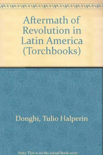 The Aftermath of Revolution in Latin America: Halperin Donghi, Tulio
