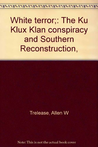 9780061317316: White terror;: The Ku Klux Klan conspiracy and Southern Reconstruction,